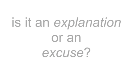 EXCUSE OR EXPLANATION?